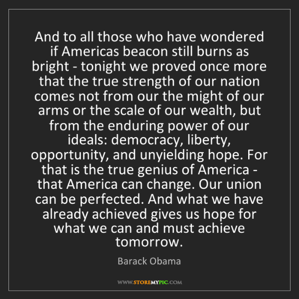 Barack Obama: And to all those who have wondered if Americas beacon...