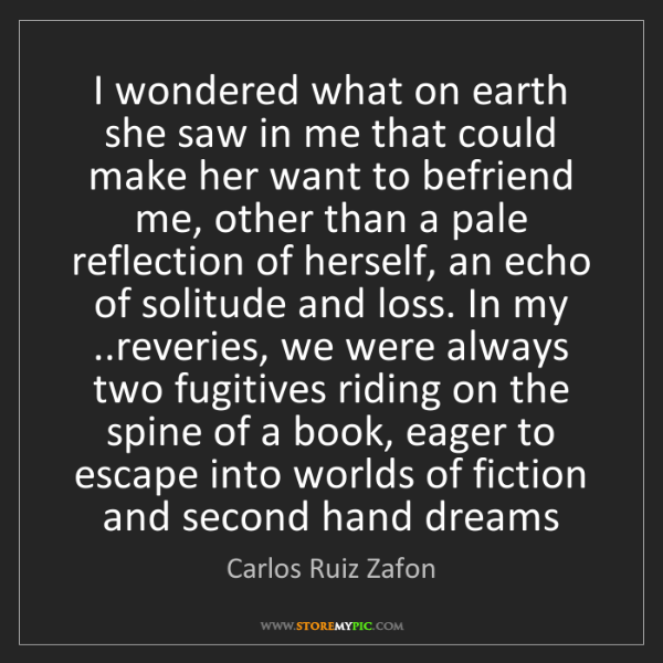 Carlos Ruiz Zafon: I wondered what on earth she saw in me that could make...