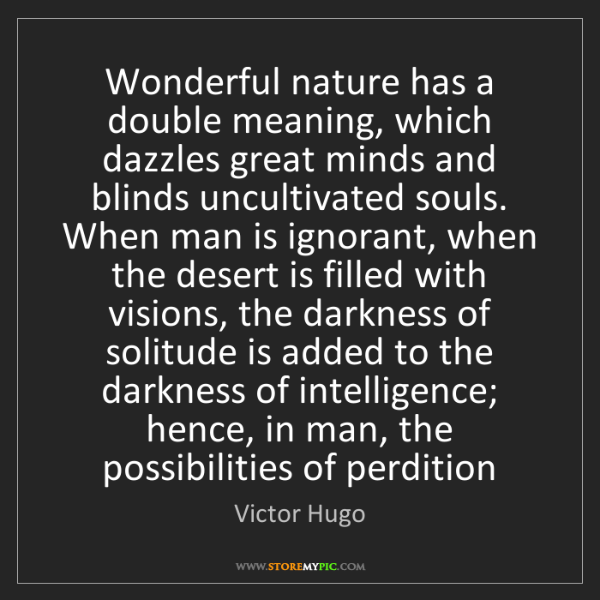 Victor Hugo: Wonderful nature has a double meaning, which dazzles...