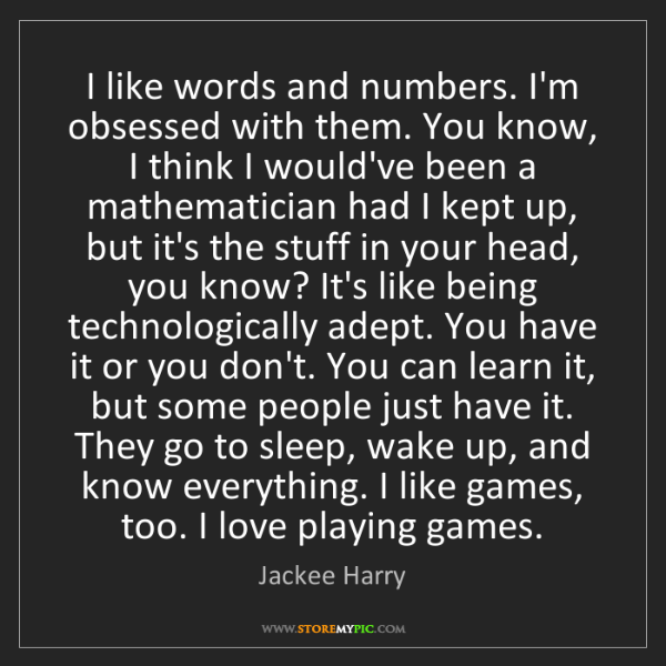 Jackee Harry: I like words and numbers. I'm obsessed with them. You...