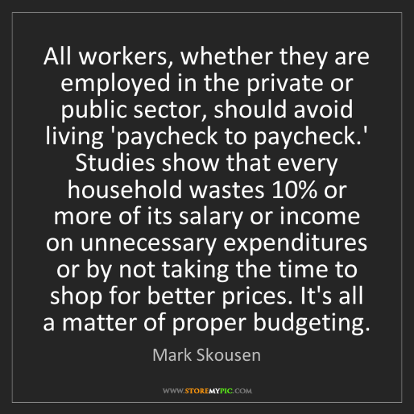Mark Skousen: All workers, whether they are employed in the private...