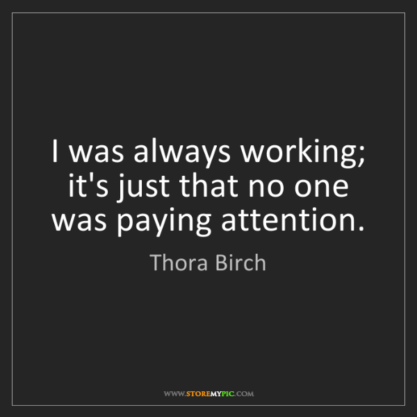 Thora Birch: I was always working; it's just that no one was paying...
