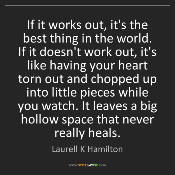 Laurell K Hamilton: If it works out, it's the best thing in the world. If...