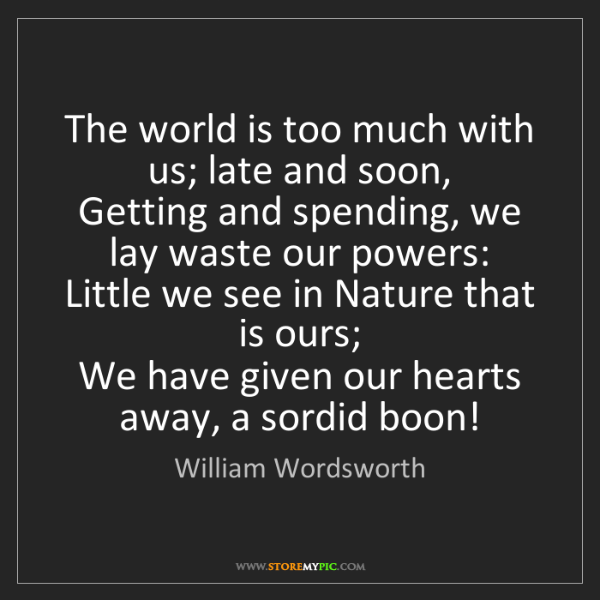 William Wordsworth: The world is too much with us; late and soon,   Getting...