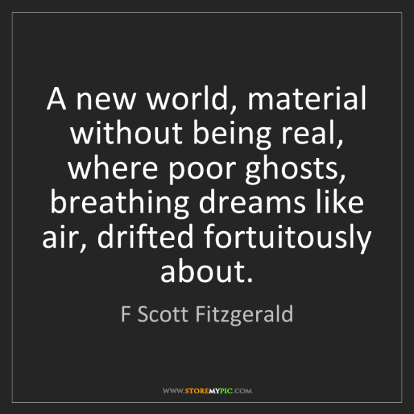 F Scott Fitzgerald: A new world, material without being real, where poor...
