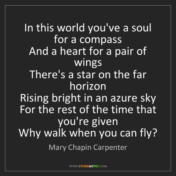 Mary Chapin Carpenter: In this world you've a soul for a compass  And a heart...