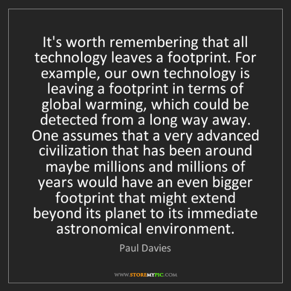 Paul Davies: It's worth remembering that all technology leaves a footprint....