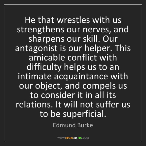 Edmund Burke: He that wrestles with us strengthens our nerves, and...