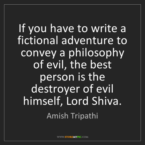 Amish Tripathi: If you have to write a fictional adventure to convey...