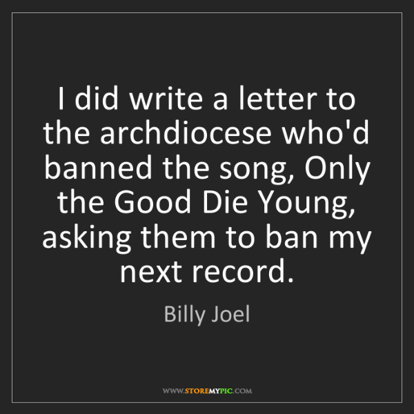 Billy Joel: I did write a letter to the archdiocese who'd banned...