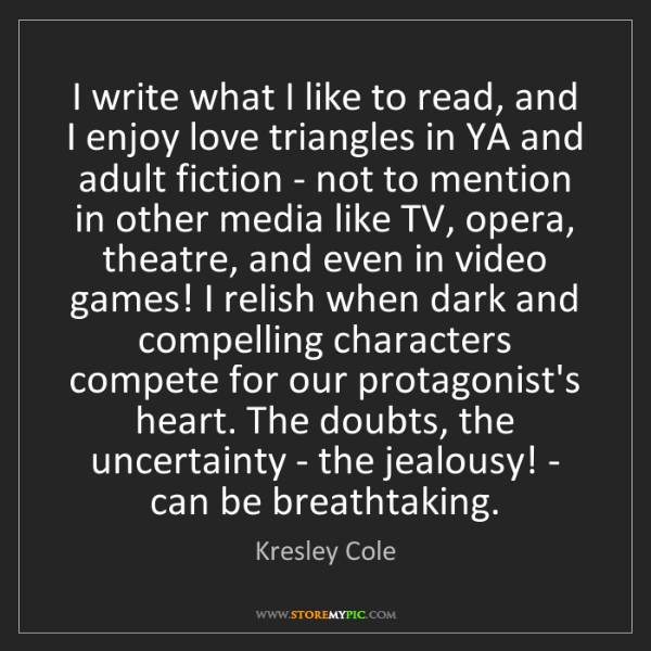 Kresley Cole: I write what I like to read, and I enjoy love triangles...
