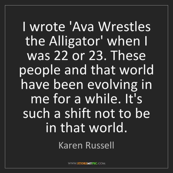 Karen Russell: I wrote 'Ava Wrestles the Alligator' when I was 22 or...