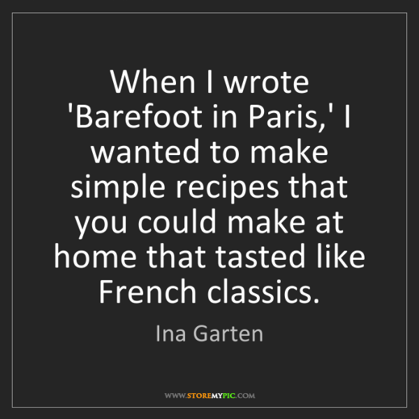 Ina Garten: When I wrote 'Barefoot in Paris,' I wanted to make simple...