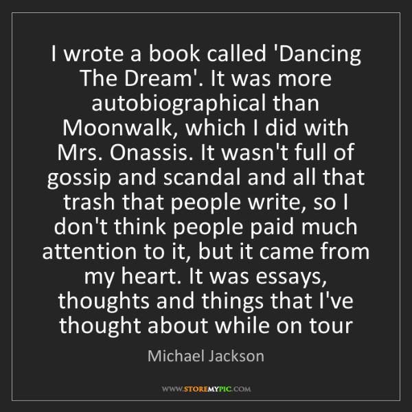 Michael Jackson: I wrote a book called 'Dancing The Dream'. It was more...