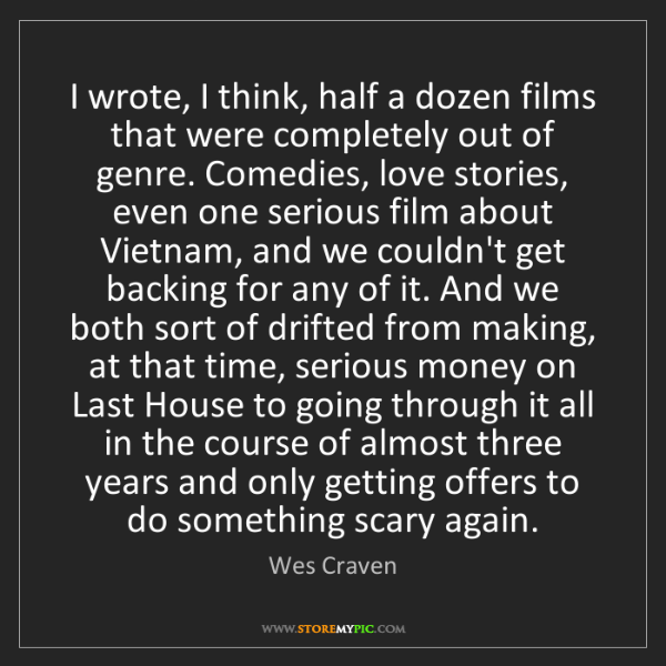 Wes Craven: I wrote, I think, half a dozen films that were completely...