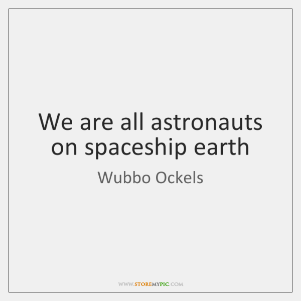We are all astronauts on spaceship earth