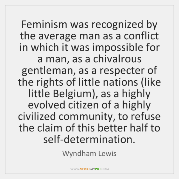 Feminism was recognized by the average man as a conflict in which ...