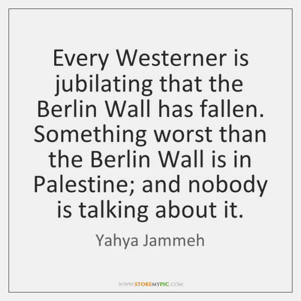 Every Westerner is jubilating that the Berlin Wall has fallen. Something worst ...