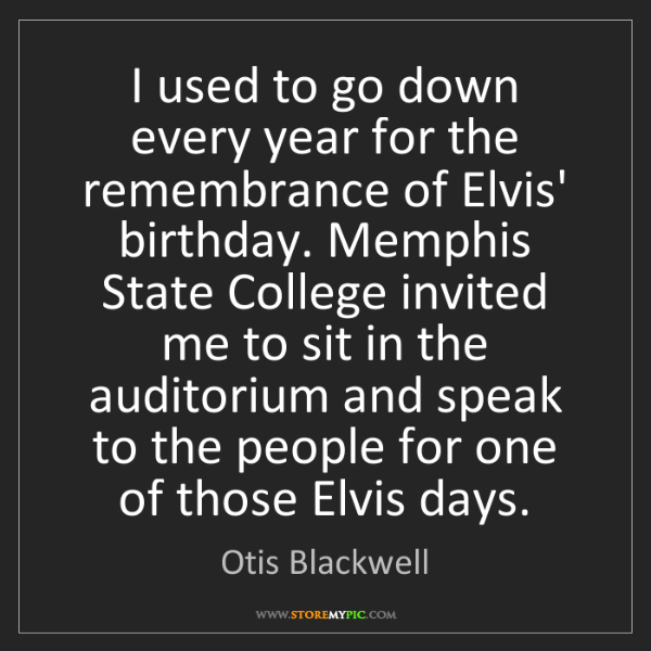 Otis Blackwell: I used to go down every year for the remembrance of Elvis'...