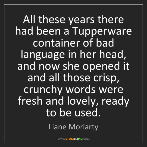 Liane Moriarty: All these years there had been a Tupperware container...