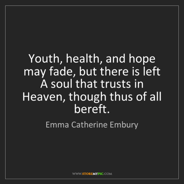 Emma Catherine Embury: Youth, health, and hope may fade, but there is left A...