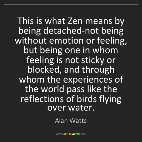 Alan Watts: This is what Zen means by being detached-not being without...