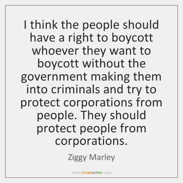 I think the people should have a right to boycott whoever they ...
