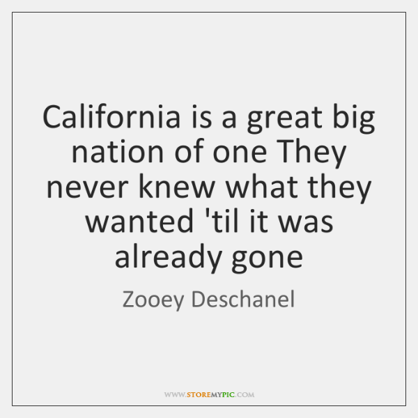 California is a great big nation of one They never knew what ...