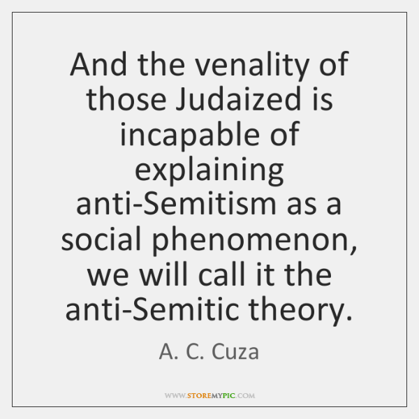 And the venality of those Judaized is incapable of explaining anti-Semitism as ...