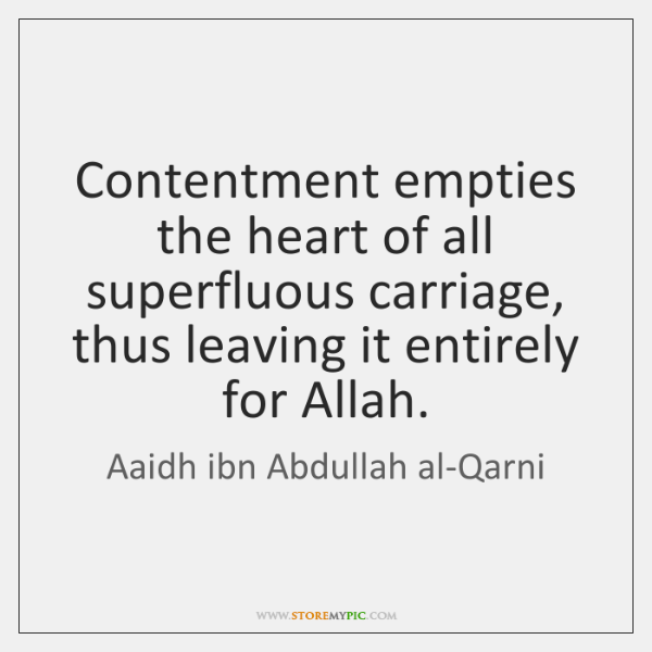 Contentment empties the heart of all superfluous carriage, thus leaving it entirely ...