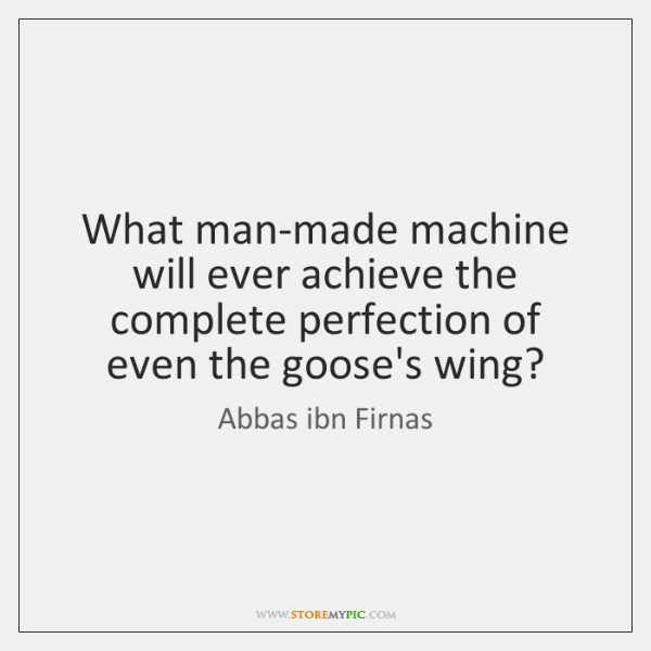 What man-made machine will ever achieve the complete perfection of even the ...