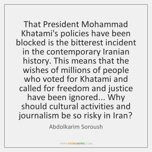 That President Mohammad Khatami's policies have been blocked is the bitterest incident ...