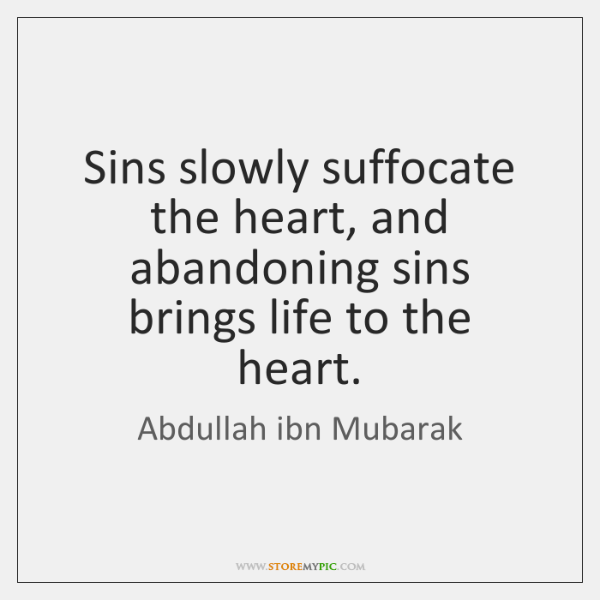 Sins slowly suffocate the heart, and abandoning sins brings life to the ...