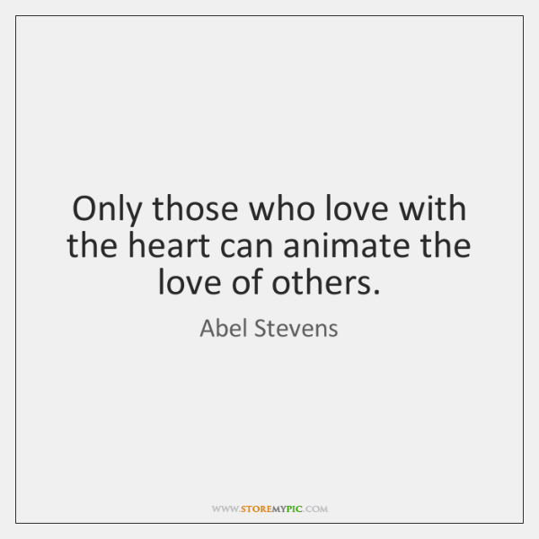 Only those who love with the heart can animate the love of ...