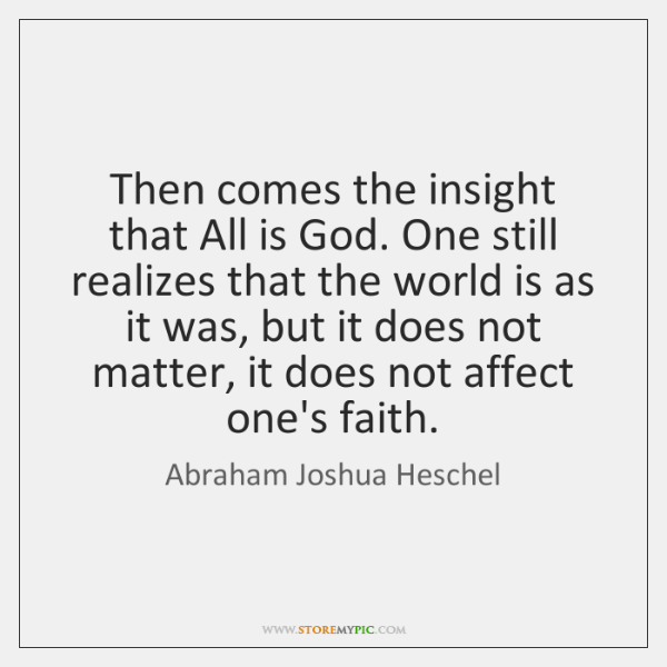 Then comes the insight that All is God. One still realizes that ...
