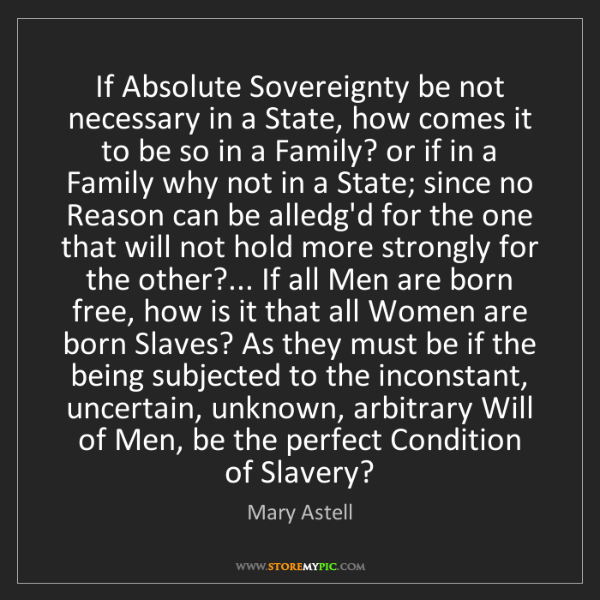 Mary Astell: If Absolute Sovereignty be not necessary in a State,...