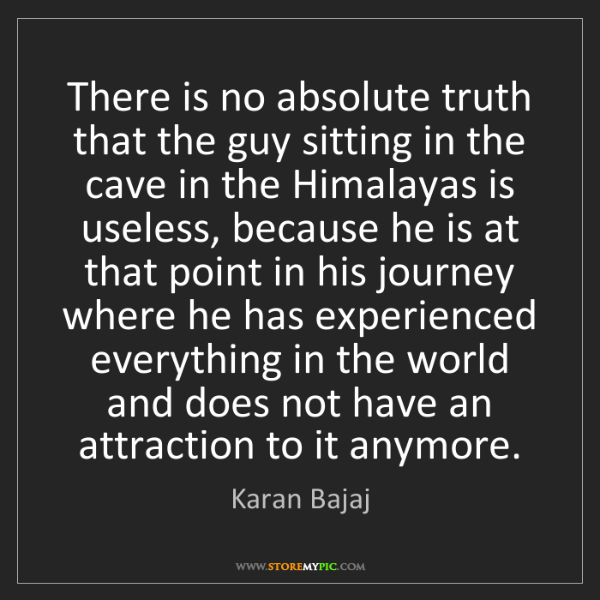Karan Bajaj: There is no absolute truth that the guy sitting in the...