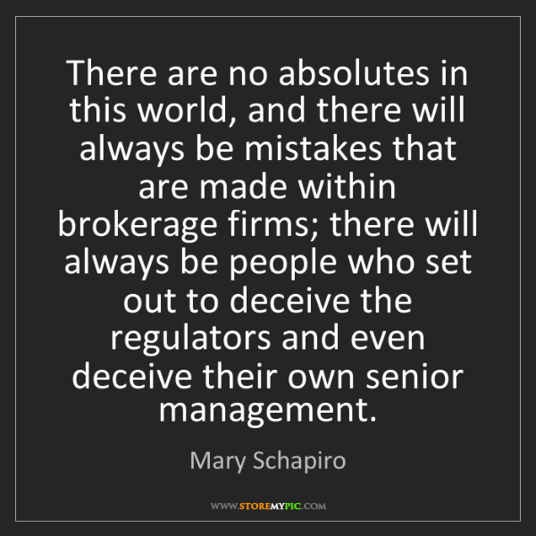 Mary Schapiro: There are no absolutes in this world, and there will...