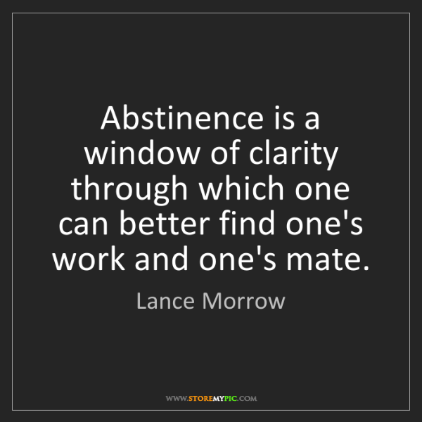 Lance Morrow: Abstinence is a window of clarity through which one can...
