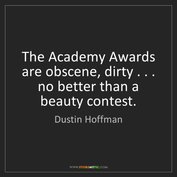 Dustin Hoffman: The Academy Awards are obscene, dirty . . . no better...