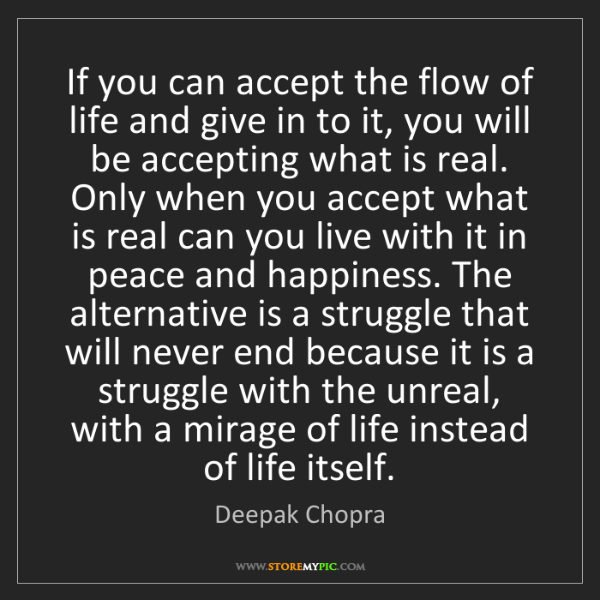 Deepak Chopra: If you can accept the flow of life and give in to it,...