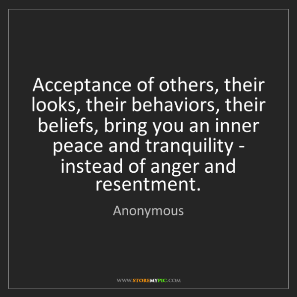Anonymous: Acceptance of others, their looks, their behaviors, their...