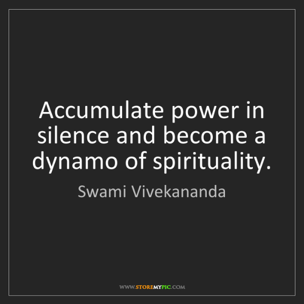 Swami Vivekananda: Accumulate power in silence and become a dynamo of spirituality.