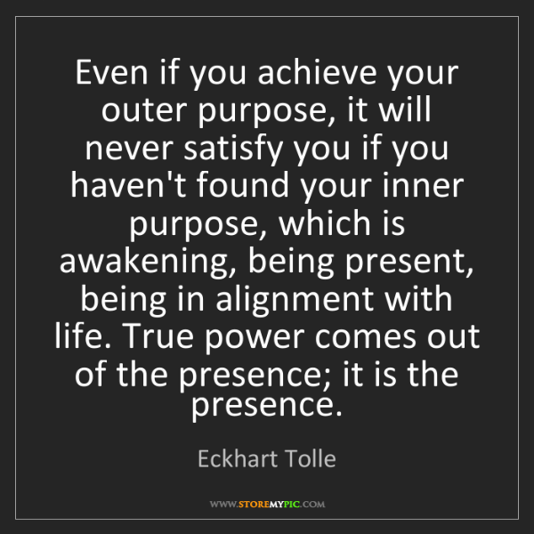 Eckhart Tolle: Even if you achieve your outer purpose, it will never...