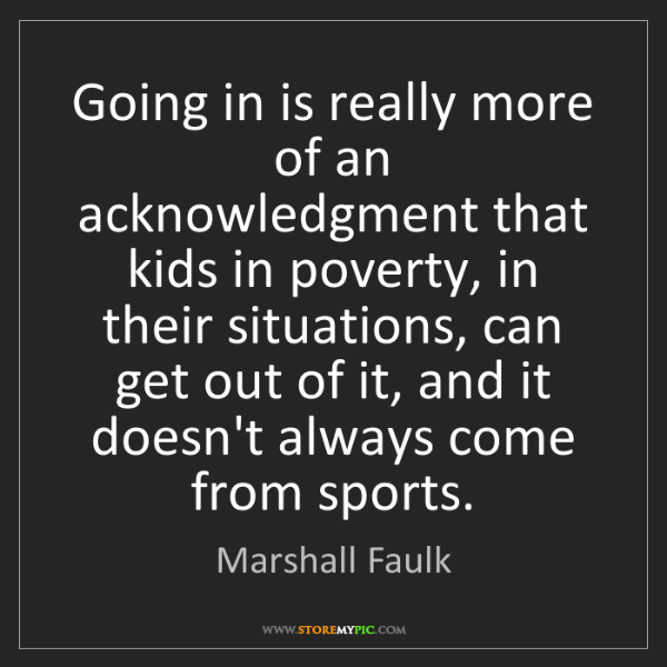 Marshall Faulk: Going in is really more of an acknowledgment that kids...