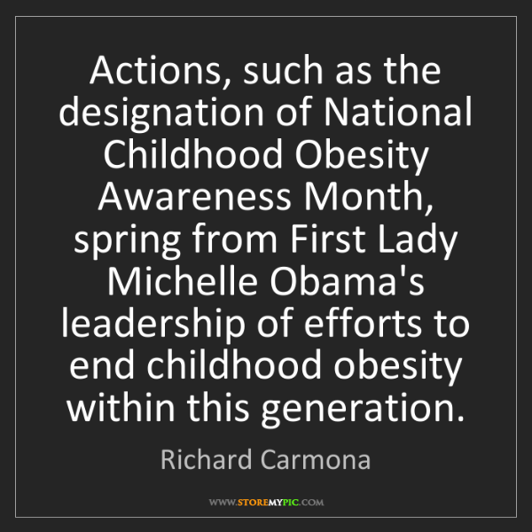 Richard Carmona: Actions, such as the designation of National Childhood...