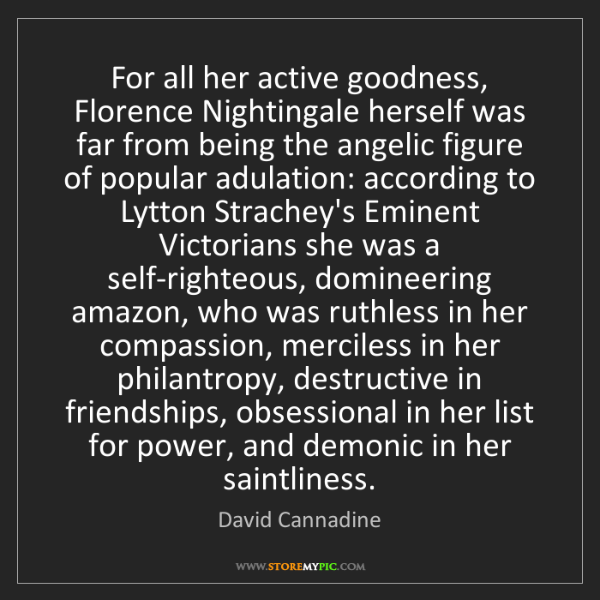 David Cannadine: For all her active goodness, Florence Nightingale herself...