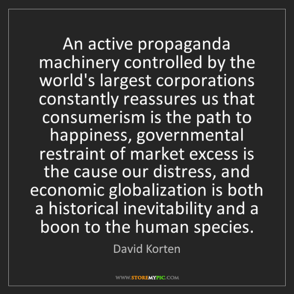 David Korten: An active propaganda machinery controlled by the world's...