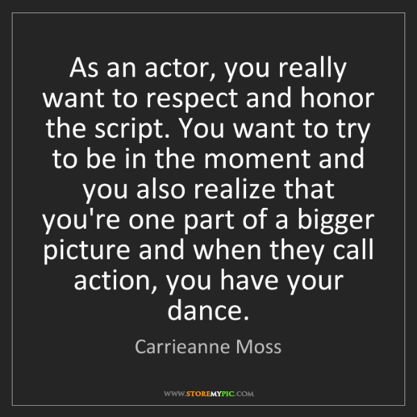Carrieanne Moss: As an actor, you really want to respect and honor the...