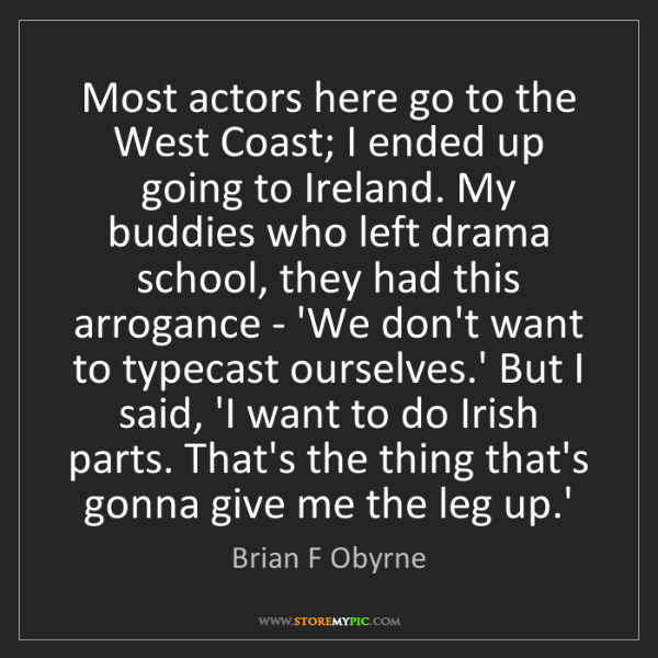 Brian F Obyrne: Most actors here go to the West Coast; I ended up going...